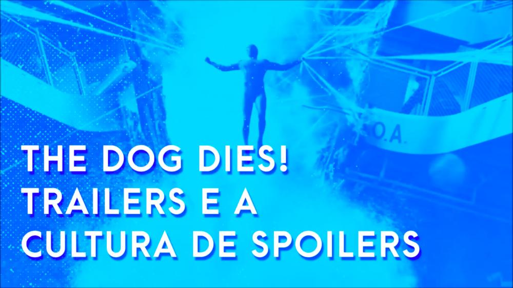 Escafandro Podcast – S02E01: The Dog Dies! Trailers e a cultura de spoilers