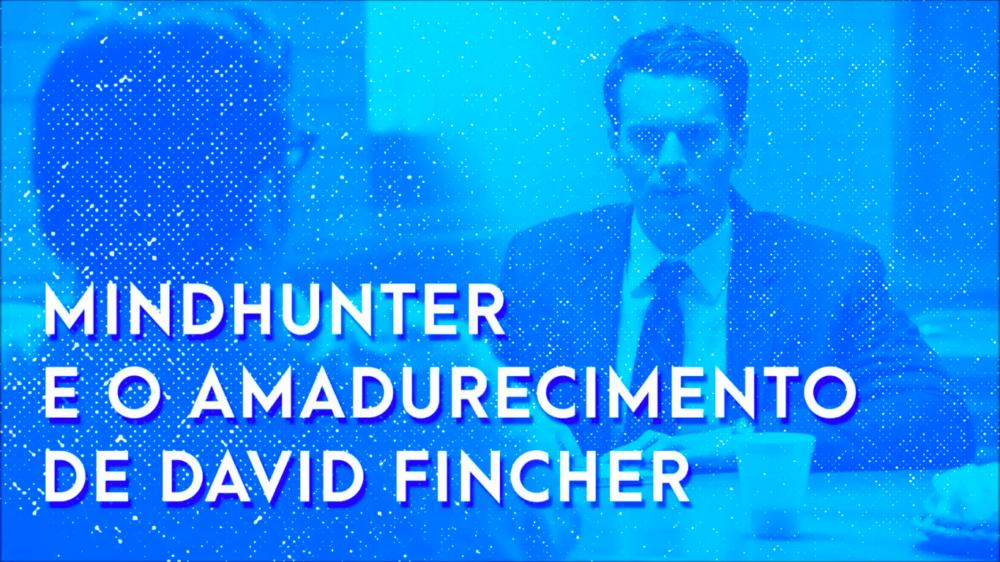 Escafandro Podcast – S02E05: Mindhunter e o amadurecimento de David Fincher